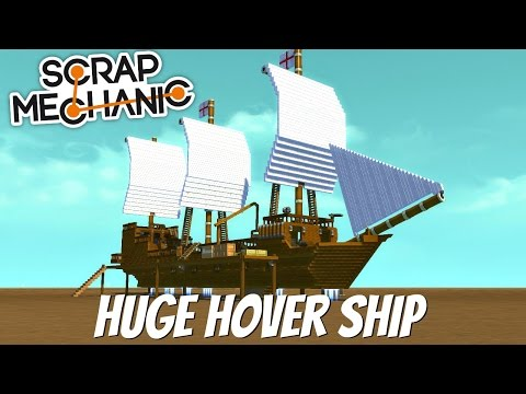 Scrap Mechanic Gameplay- EP 98- Huge Hover Ship Final (Downl