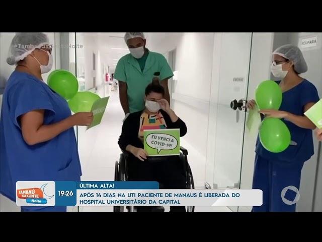 Tambaú da Gente Noite - Após 14 dias, paciente de Manaus é liberada do HU