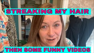STREAKING MY HAIR (AND FUNNY VIDEOS)
