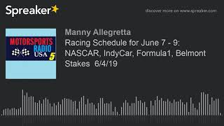 Racing Schedule for June 7 - 9: NASCAR, IndyCar, Formula1, Belmont Stakes  6/4/19