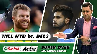 In-Form HYDERABAD too STRONG for DELHI?   Preview   Castrol Activ Super Over with Aakash Chopra