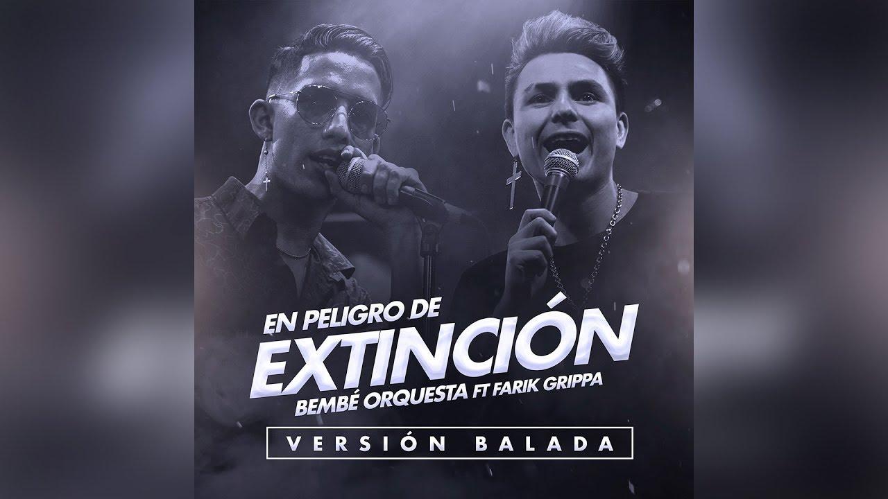 BEMBE Orquesta feat Farik Grippa - En Peligro de Extinción (Versión Balada)