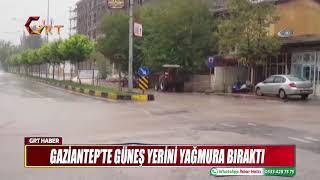 GAZİANTEP'TE GÜNEŞ YERİNİ YAĞMURA BIRAKTI
