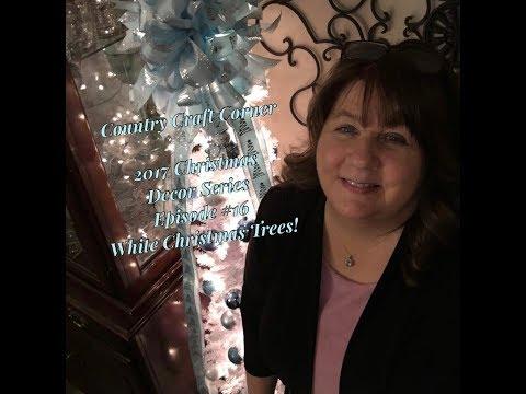 2017 Christmas Decor Series, Episode #16: White Christmas Trees