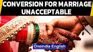 Religious conversion only for marriage is 'unacceptable' | Oneindia News