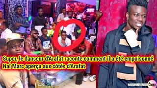 LE DANSEUR D'ARAFAT RACONTE COMMENT IL A ÉTÉ EMPOISONNE / NAÎ MARC APERÇU AUX COTES DE DJ ARAFAT