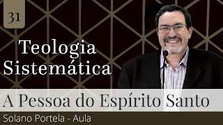 31. A Pessoa Divina do Espírito Santo (Aula) - Solano Portela