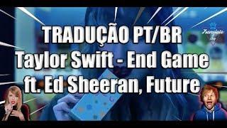Taylor Swift - End Game ft. Ed Sheeran, Future [Tradução PT/BR] (Legenda em Portugûes)