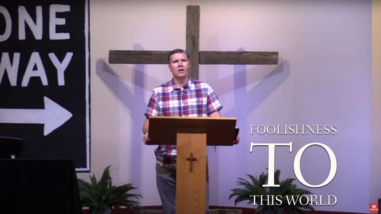 Foolishness to this World - Heart Lake Baptist Church   June 13, 2021