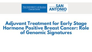 Adjuvant Treatment for Early Stage Hormone Positive Breast Cancer: Role of Genomic Signatures