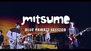 ミツメ - Blue Hawaii Session