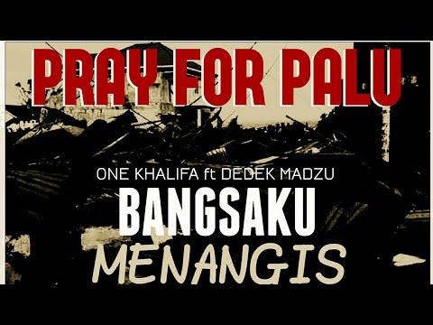 Lagu untuk PALU : ONE khalifa - BANGSAKU MENANGIS ft DEDEK Madzu