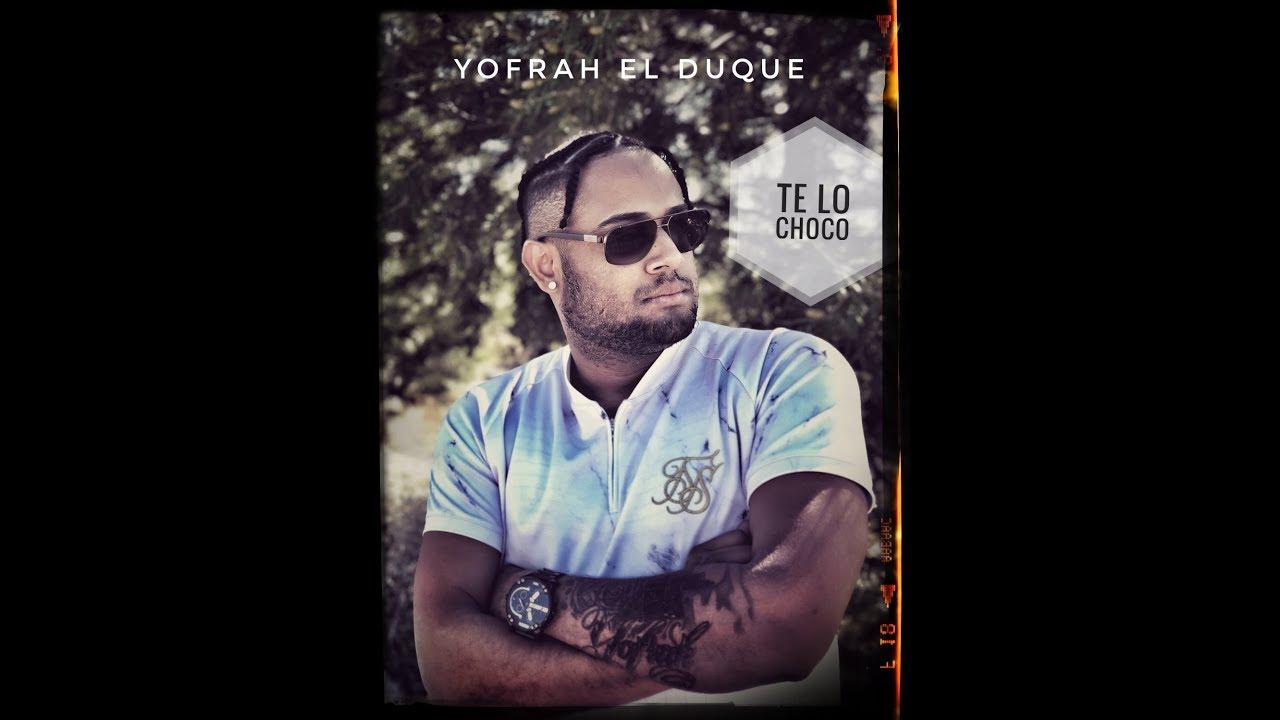 Te Lo Choco - Yofrah El Duque