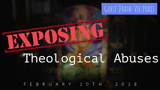 Exposing theological abuses (Guest Message: Vic Podis) - Part 1 (2/10/2018)