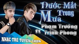 Nước Mắt Trong Mưa - Phạm Trưởng ft Trịnh Phong [Audio Official]
