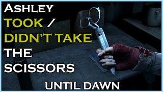 UNTIL DAWN - Ashley TOOK / DIDN'T TAKE The Scissors