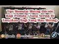 Tips Memulai Mining Bitcoin Bagi Pemula Yang Sering DiTanyakan