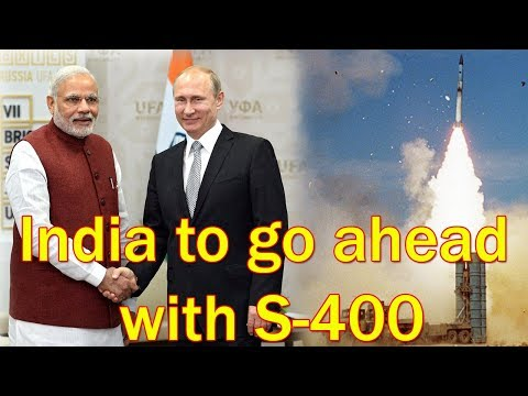 India to go ahead with S-400 defence deal with Russia
