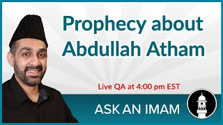 Prophecy about Abdullah Atham | Ask an Imam