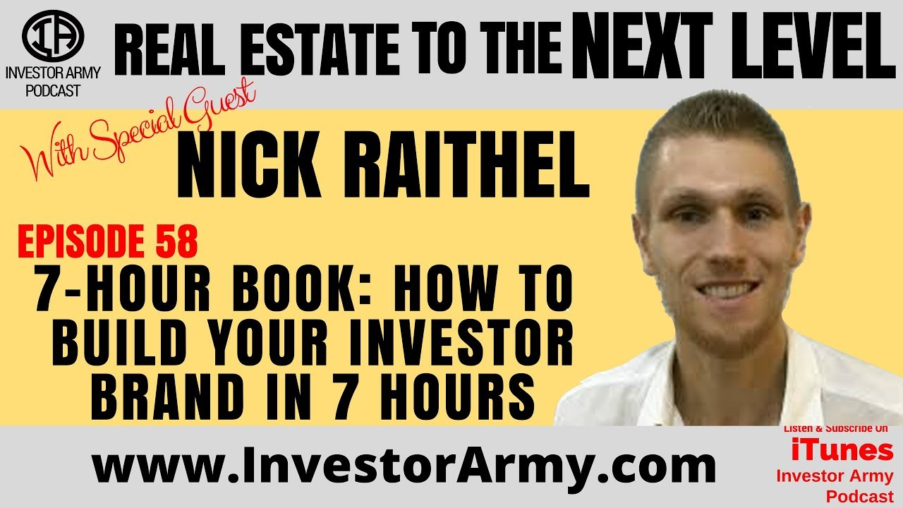 Nick Raithel - 7-Hour Book How to Build Your Investor Brand In 7 Hours Ep. 58
