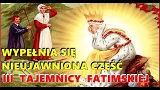 Spełnia się nieujawniona część III Tajemnicy Fatimskiej !