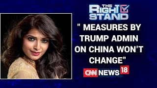 Measures Setup By Trump Administration On China Won't Be Changing Says Preity Upala |The Right Stand