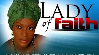 LADY OF FAITH 1 - NOLYWOOD MOVIE