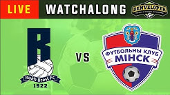 RUKH BREST vs FC MINSK - Live Football Watchalong Reaction - Belarus Premier League 19/20