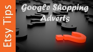 Should I pay for google shopping adverts on my etsy shop?