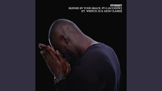 Blinded By Your Grace Pt 2 (Acoustic) (feat Wretch 32 amp; Aion Clarke)