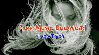 Free Music Download : Late Truth (Youtube Audio Library Music)