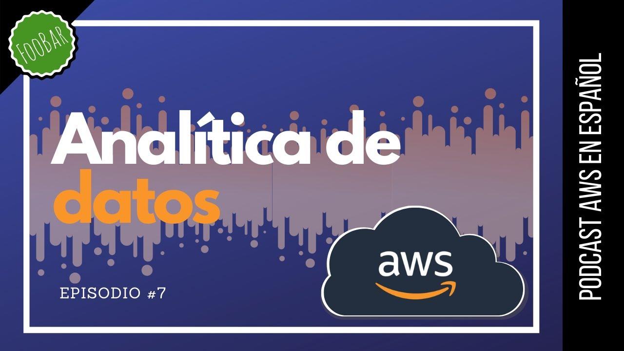 🇪🇸 #7 - Muchas maneras de hacer analítica de datos en la nube (Podcast AWS en Español)