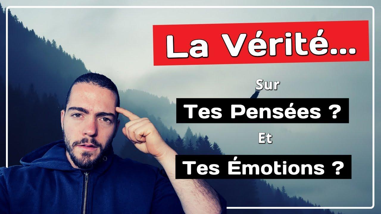 La Vérité Sur Tes Pensées et Tes Émotions ! - YouTube