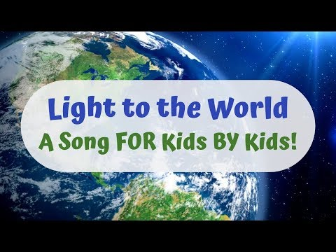 Light to the World: a Song FOR Kids BY Kids!