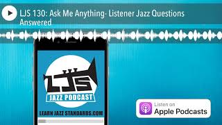 LJS 130: Ask Me Anything- Listener Jazz Questions Answered