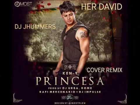 Princesa Cover Remix Ken-y Feat Her David ( Dj Jhummers ) 2013