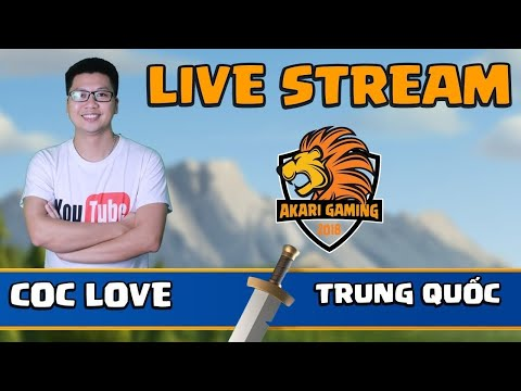 COC LOVE vs TRUNG QUỐC (China) LIVE TH13 ATTACK Clash of clans | Akari Gaming