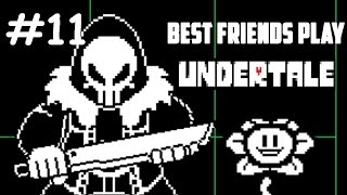 Best Friends Play Undertale (Part 11)
