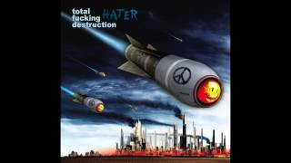 Total Fucking Destruction - Hater LP FULL ALBUM (2011 - Grindcore / Thrash Metal / Punk)