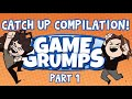 Game Grumps Catch-Up compilation for new and old Lovelies (Part 1 of 2)