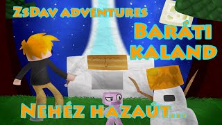 ZsDav adventures: Baráti kaland 4: Nehéz hazaút...