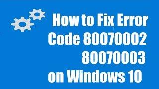 How to Fix Error Code 80070003 or 80070002 on Windows 10