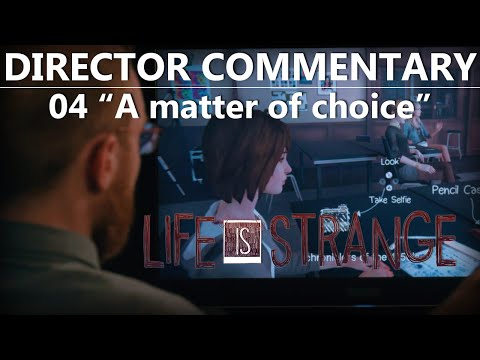 "(Part 4 of 9) Life Is Strange Director Commentary 04 ""A matter of choice"""