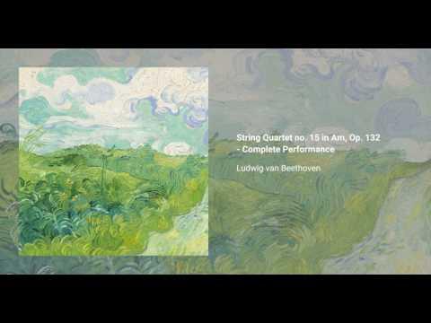 String Quartet no. 15 in Am, Op. 132 - Complete Performance
