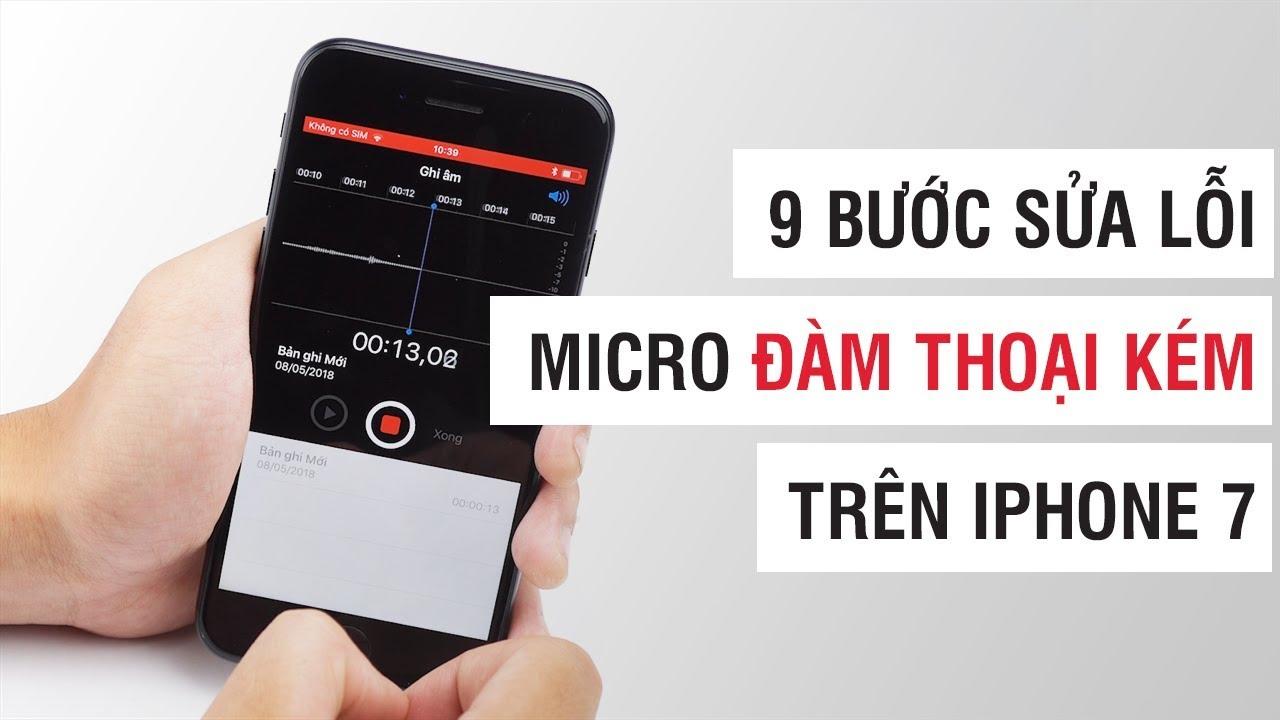 9 bước sửa lỗi micro thu âm, đàm thoại kém trên iPhone 7 | Điện Thoại Vui