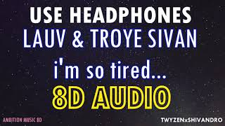 Lauv & Troye Sivan - i'm so tired... | 8D AUDIO