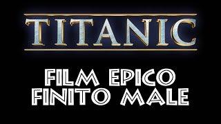 TITANIC - FILM EPICO FINITO MALE
