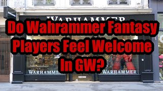Hobby Chat - Do Warhammer Fantasy Players Feel Welcome In Games Workshop Stores?