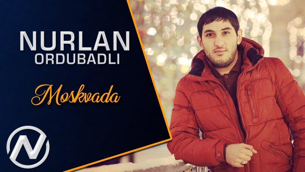Nurlan Ordubadli - Moskvada 2018 / Official Audio