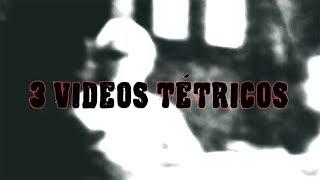 Tres videos tétricos